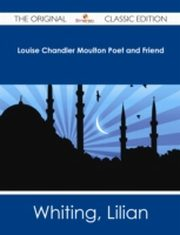 ksiazka tytuł: Louise Chandler Moulton Poet and Friend - The Original Classic Edition autor: Lilian Whiting