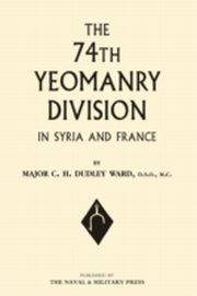 ksiazka tytuł: 74th Yeomanry Division in Syria and France autor: Major C.H. Dudley Ward
