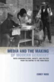 ksiazka tytuł: Media and the Making of Modern Germany Mass Communications, Society, and Politics from the Empire to the Third Reich autor: ROSS COREY