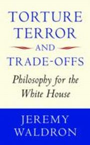 ksiazka tytuł: Torture, Terror, and Trade-Offs Philosophy for the White House autor: Jeremy Waldron