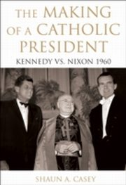 ksiazka tytuł: Making of a Catholic President Kennedy vs. Nixon 1960 autor: Shaun A Casey