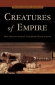 ksiazka tytuł: Creatures of Empire How Domestic Animals Transformed Early America autor: ANDERSON VIRGINIA D