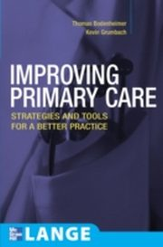 ksiazka tytuł: Improving Primary Care: Strategies and Tools for a Better Practice autor: Kevin Grumbach, Thomas Bodenheimer