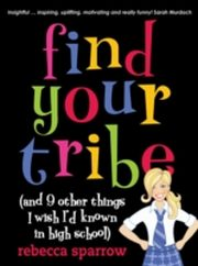 ksiazka tytuł: Find Your Tribe (and 9 Other Things I Wish I'd Known in High School) autor: Rebecca Sparrow