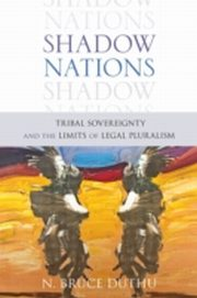 ksiazka tytuł: Shadow Nations: Tribal Sovereignty and the Limits of Legal Pluralism autor: Bruce Duthu