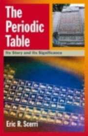 Periodic Table Its Story and Its Significance, Scerri Eric R