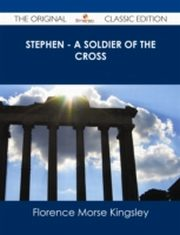 ksiazka tytuł: Stephen - A Soldier of the Cross - The Original Classic Edition autor: Florence Morse Kingsley