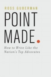 ksiazka tytuł: Point Made How to Write Like the Nation's Top Advocates autor: Ross Guberman