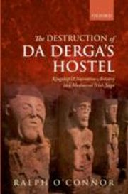 ksiazka tytuł: Destruction of Da Derga's Hostel: Kingship and Narrative Artistry in a Mediaeval Irish Saga autor: Ralph O`Connor