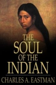 ksiazka tytuł: Soul of the Indian autor: Charles A. Eastman