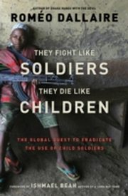ksiazka tytuł: They Fight Like Soldiers, They Die Like Children autor: Romeo Dallaire