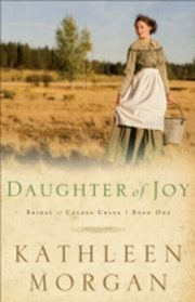 ksiazka tytuł: Daughter of Joy (Brides of Culdee Creek Book #1) autor: Kathleen Morgan