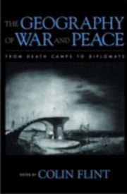 ksiazka tytuł: Geography of War and Peace From Death Camps to Diplomats autor: FLINT COLIN