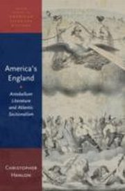 ksiazka tytuł: America's England: Antebellum Literature and Atlantic Sectionalism autor: Christopher Hanlon