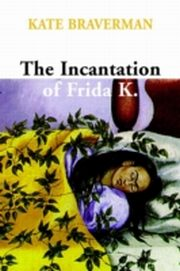 ksiazka tytuł: Incantation of Frida K. autor: Kate Braverman