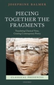 ksiazka tytuł: Piecing Together the Fragments: Translating Classical Verse, Creating Contemporary Poetry autor: Josephine Balmer