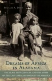 ksiazka tytuł: Dreams of Africa in Alabama The Slave Ship Clotilda and the Story of the Last Africans Brought to America autor: DIOUF SYLVIANE A