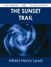 ksiazka tytuł: Sunset Trail - The Original Classic Edition autor: Alfred Henry Lewis