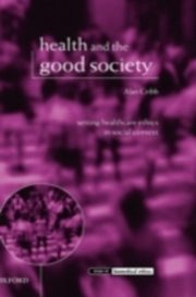 ksiazka tytuł: Health and the Good Society Setting Healthcare Ethics in Social Context autor: CRIBB ALAN