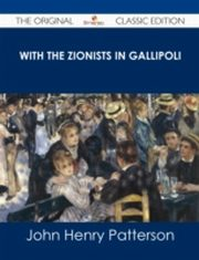 ksiazka tytuł: With the Zionists in Gallipoli - The Original Classic Edition autor: John Henry Patterson