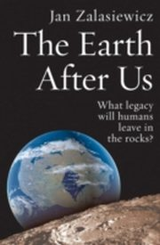 ksiazka tytuł: Earth After Us: What legacy will humans leave in the rocks? autor: Jan Zalasiewicz