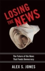 ksiazka tytuł: Losing the News The Future of the News That Feeds Democracy autor: Jones