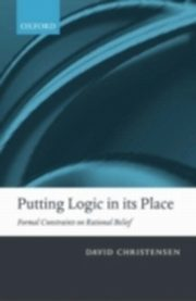 ksiazka tytuł: Putting Logic in its Place Formal Constraints on Rational Belief autor: CHRISTENSEN DAVID