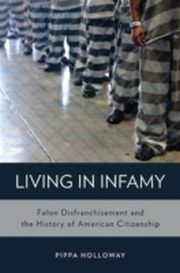 ksiazka tytuł: Living in Infamy: Felon Disfranchisement and the History of American Citizenship autor: Pippa Holloway
