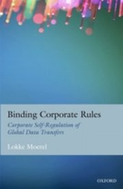 ksiazka tytuł: Binding Corporate Rules: Corporate Self-Regulation of Global Data Transfers autor: Lokke Moerel