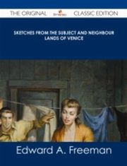 ksiazka tytuł: Sketches from the Subject and Neighbour Lands of Venice - The Original Classic Edition autor: Edward A. Freeman