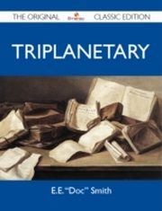 ksiazka tytuł: Triplanetary - The Original Classic Edition autor: E. E. Smith