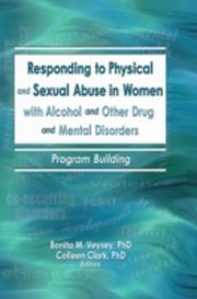 ksiazka tytuł: Responding to Physical and Sexual Abuse in Women with Alcohol and Other Drug and Mental Disorders autor: Colleen Clark, Bonita Veysey