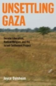 ksiazka tytuł: Unsettling Gaza Secular Liberalism, Radical Religion, and the Israeli Settlement Project autor: DALSHEIM JOYCE