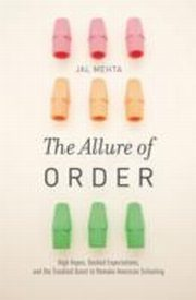 ksiazka tytuł: Allure of Order: High Hopes, Dashed Expectations, and the Troubled Quest to Remake American Schooling autor: Jal Mehta