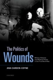 ksiazka tytuł: Politics of Wounds: Military Patients and Medical Power in the First World War autor: Ana Carden-Coyne