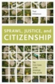 Sprawl, Justice, and Citizenship The Civic Costs of the American Way of Life, WILLIAMSON
