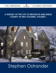 ksiazka tytuł: History of the City of Brooklyn and Kings County; in two volumes, Volume I. - The Original Classic Edition autor: Stephen Ostrander