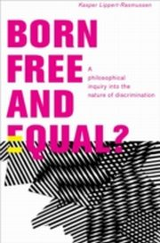 ksiazka tytuł: Born Free and Equal?: A Philosophical Inquiry into the Nature of Discrimination autor: Kasper Lippert-Rasmussen