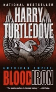 ksiazka tytuł: Blood and Iron (American Empire, Book One) autor: Harry Turtledove