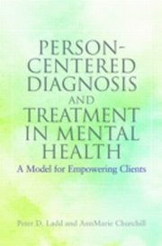 ksiazka tytuł: Person-Centered Diagnosis and Treatment in Mental Health autor: AnnMarie Churchill, Peter Ladd