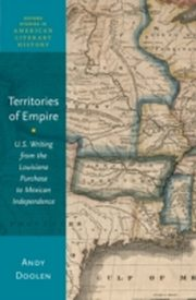 ksiazka tytuł: Territories of Empire: U.S. Writing from the Louisiana Purchase to Mexican Independence autor: Andy Doolen
