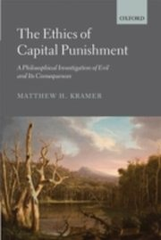 ksiazka tytuł: Ethics of Capital Punishment: A Philosophical Investigation of Evil and its Consequences autor: Matthew H. Kramer