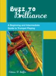 ksiazka tytuł: Buzz to Brilliance: A Beginning and Intermediate Guide to Trumpet Playing autor: Adrian Griffin