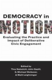 ksiazka tytuł: Democracy in Motion:Evaluating the Practice and Impact of Deliberative Civic Engagement autor: