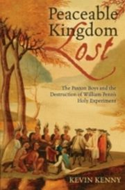 ksiazka tytuł: Peaceable Kingdom Lost:The Paxton Boys and the Destruction of William Penn's Holy Experiment autor: Kevin Kenny