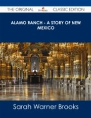 ksiazka tytuł: Alamo Ranch - A story of New Mexico - The Original Classic Edition autor: Sarah Warner Brooks