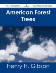 ksiazka tytuł: American Forest Trees - The Original Classic Edition autor: Henry H. Gibson