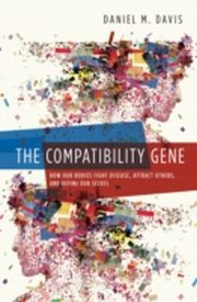 ksiazka tytuł: Compatibility Gene: How Our Bodies Fight Disease, Attract Others, and Define Our Selves autor: Daniel M. Davis