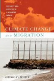 ksiazka tytuł: Climate Change and Migration Security and Borders in a Warming World autor: Gregory White