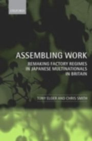 ksiazka tytuł: Assembling Work Remaking Factory Regimes in Japanese Multinationals in Britain autor: ELGER TONY